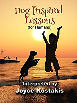 Dog Inspired Lessons: (for Humans) by [Kostakis, Joyce]