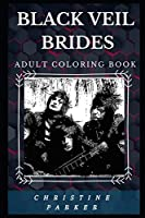 Black Veil Brides Adult Coloring Book: Legendary Gothic Metal Band and Acclaimed Lyricists Inspired Adult Coloring Book (Black Veil Brides Books)