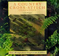 Country Cross-stitch Companion: Over 100 Delightful Designs Inspired by Nature, Animals and Flowers