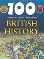 100 Things You Should Know About British History