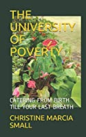 THE UNIVERSITY OF POVERTY: CATERING FROM BIRTH TILL YOUR LAST BREATH