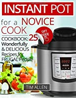 Instant Pot for a Novice Cookbook: 25 Wonderfully and Delicious Recipes for Frugal People.full-color