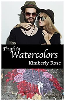 Truth in Watercolors (Truth Series Book 2) by [Rose, Kimberly]