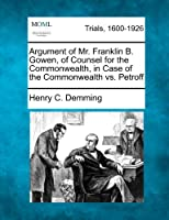 Argument of Mr. Franklin B. Gowen, of Counsel for the Commonwealth, in Case of the Commonwealth vs. Petroff