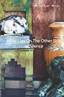What Lies On The Other Side of Silence: A Fictional Memoir