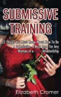 Submissive Training: 23 Things You Must Know About How to Be a Submissive (Women's Guide to Bdsm)