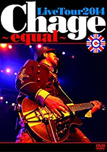 Chage Live Tour 2014 ~ equal ~ [DVD]