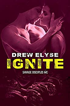Ignite (Savage Disciples MC Book 4) by [Elyse, Drew]