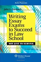 Writing Essay Exams to Succeed in Law School: (Not Just to Survive)
