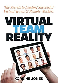 Virtual Team Reality: The Secrets to Leading Successful Virtual Teams & Remote Workers by [Jones, Korrine]