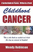Childhood Cancer - A survival guide for parents - Written by a parent: This is the book we wished we'd had the day we arrived at hospital