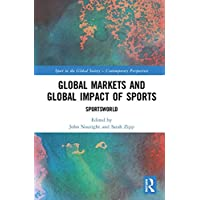 Global Markets and Global Impact of Sports: SportsWorld (Sport in the Global Society – Contemporary Perspectives)