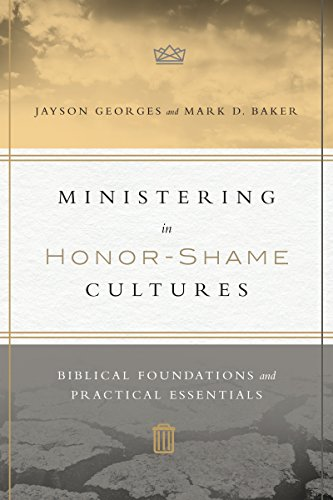 Ministering in Honor-Shame Cultures: Biblical Foundations and Practical Essentials (English Edition)