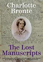 Charlotte Bronte: The Lost Manuscripts