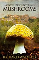 A Close Encounter with Mushrooms