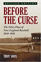 Before the Curse: The Glory Days of New England Baseball, 1858-1918