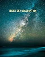 Night Sky Observation: Astronomy Journal: Stars, Space & Galaxy Observations/ Telescope Notebook