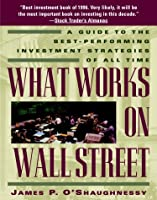 What Works on Wall Street: A Guide to the Best-Performing Investment Strategies of All Time [並行輸入品]