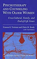 Psychotherapy and Counseling With Older Women: Cross-Cultural, Family, and End-Of-Life (Springer Series: Focus on Women)