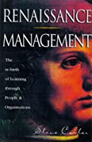 Renaissance Management: The Rebirth of Energy and Innovation in People and Organizations