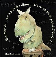 Dis maman, pourquoi les dinosaures ne vont-ils pas à l'école ?