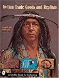 The Four Winds Guide to Indian Trade Goods & Replicas: Including Stone Relics, Beads, Photographs, Indian Wars, and Frontier Goods (A Schiffer Book for Collectors)