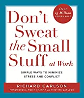 Don't Sweat the Small Stuff at Work: Simple ways to Keep the Little Things from Overtaking Your Life