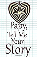 pappy, tell me your story: A guided journal to tell me your memories,keepsake questions.This is a great gift to Dad,grandpa,granddad,father and uncle from family members, grandchildren life Birthday