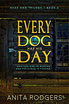 Every Dog Has His Day: a Psychological Thriller (The Dead Dog Trilogy Book 2) by [Rodgers, Anita]
