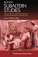 Reading Subaltern Studies: Critical History, Contested Meaning and the Globalization of South Asia (Anthem South Asian Studies) by Unknown(2002-02-01)