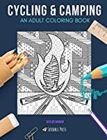 CYCLING & CAMPING: AN ADULT COLORING BOOK: Cycling & Camping - 2 Coloring Books In 1