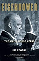 Eisenhower: The White House Years by Jim Newton(2012-10-02)
