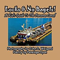Locks & No Bagels! a Kid's Guide to the Panama Canal