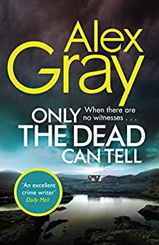 Only the Dead Can Tell: Book 15 in the million-copy bestselling detective series (DSI William Lorimer) by [Gray, Alex]