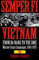 Semper Fi-Vietnam: From Da Nang to the DMZ: Marine Corps Campaigns, 1965-1975