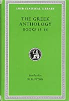 The Greek Anthology, Volume V: Book 13: Epigrams in Various Metres. Book 14: Arithmetical Problems, Riddles, Oracles. Book 15: Miscellanea. Book 16: Epigrams of the Planudean Anthology Not in the Palatine Manuscript (Loeb Classical Library)