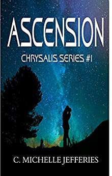 Ascension (Chrysalis Series Book 1) by [Jefferies, C. Michelle]