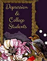 Depression and College Students Workbook: Ideal and Perfect Gift Depression and College Students Workbook | Best gift for You, Parent, Wife, Husband, Boyfriend, Girlfriend| Gift Workbook and Notebook| Best Gift Ever