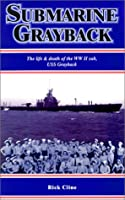Submarine Grayback: The Life & Death of the Ww II Sub Uss Grayback