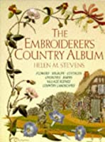 The Embroiderer's Country Album: Flowers-Wildlife-Cottages-Churches-Barns-Village Scenes-Country Landscapes