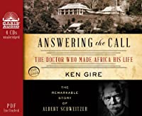 Answering the Call: The Doctor Who Made Africa His Life: the Remarkable Story of Albert Schweitzer, PDF Included