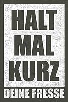 """Halt Mal Kurz Deine Fresse - Notizbuch Fuer Mehr Ruhe: Fresse Halten Notizbuch Planer Tagebuch (Liniert, 15 x 23 cm, 120 Linierte Seiten, 6"""" x 9"""") Geschenk Fuer Mehr Ruhe In Freizeit Job & Buero"""