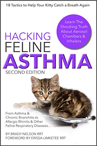 Asthma Cats | Hacking Feline Asthma - 18 Tactics To Help Your Kitty Catch Their Breath Again | Chronic Bronchitis, Allergic Rhinitis & Other Cat or Kitten ... Disease Treatment... (English Edition)