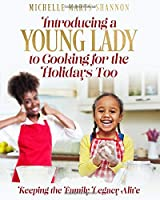 Introducing a Young Lady to Cooking for the Holidays Too: Keeping the Family Legacy Alive