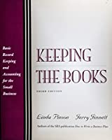 Keeping the Books: Basic Recordkeeping and Accounting for the Small Business (3rd Edition)