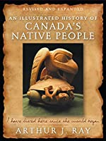 An Illustrated History of Canada's Native People: I Have Lived Here Since the World Began