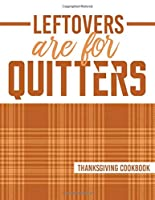 Leftovers Are For Quitters: Thanksgiving Cookbook – Blank Recipe Book (8.5x11, 120 pages, matte)