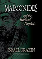 Maimonides: And the Biblical Prophets (The Maimonides)