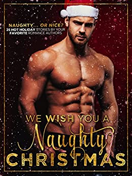 We Wish You A Naughty Christmas: A Christmas Collection by [Warren, Skye, Lakes, Krista, Wylder, Penny, Winters, Willow, Shen, LJ, Never, M, Raven, Jo, Love, Frankie, West, Jade, Daire, Caitlin, Zavarelli, Ashleigh , Hamel, BB , Lovewins, Bella , Starling, Isabella , Wilde, Amelia , Williams, Wren , Rose, Charleigh , Martin, Annika , Minx, Melinda , Thorne, Tessa , Bloom, Penelope , Hart, Kara , May, Linnea , Walker, Kylie , Jay S Wilder, Jay S ]