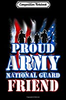Composition Notebook: Proud Army National Guard Friend USA Flag Men Women Journal/Notebook Blank Lined Ruled 6x9 100 Pages